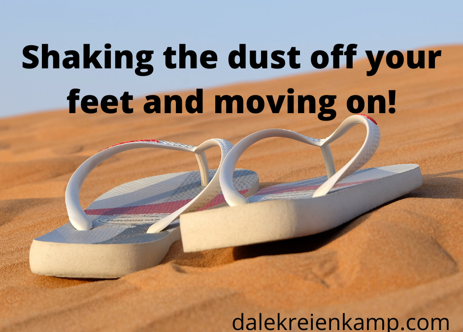 Shaking the dust off your feet and moving on!