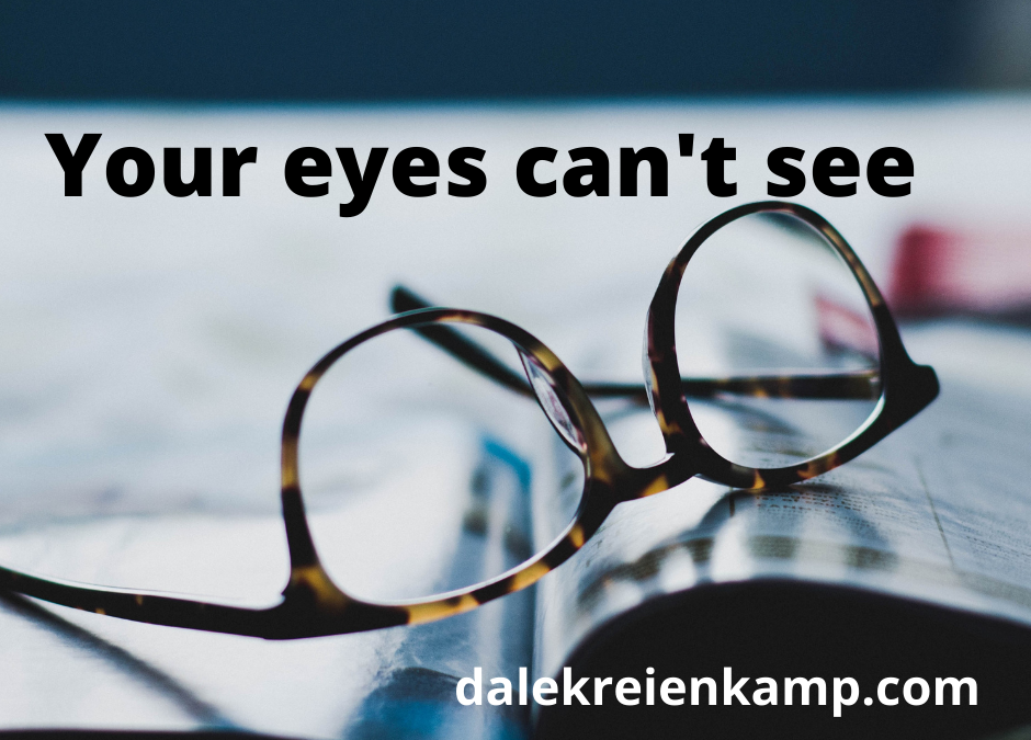 Your eyes can't see