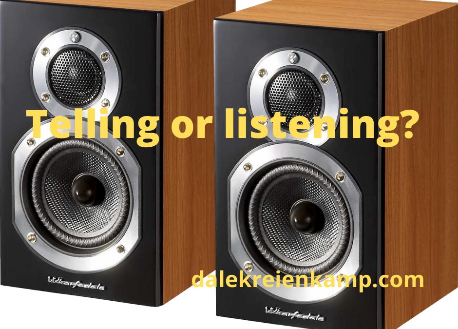 Telling or listening?
